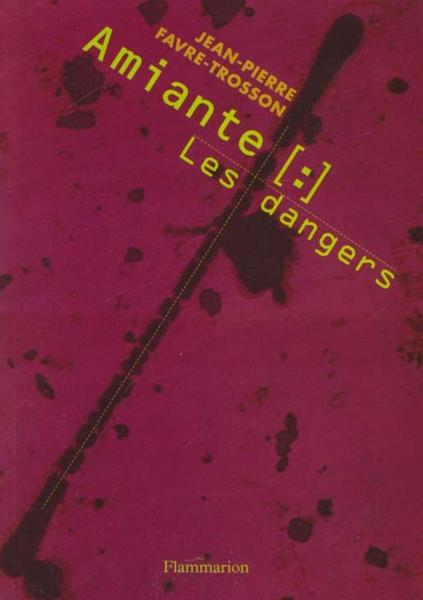 Amiante ; les dangers  - J Faure-Trosson