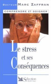 Le Stress Et Ses Consequences  - Marc Zaffran