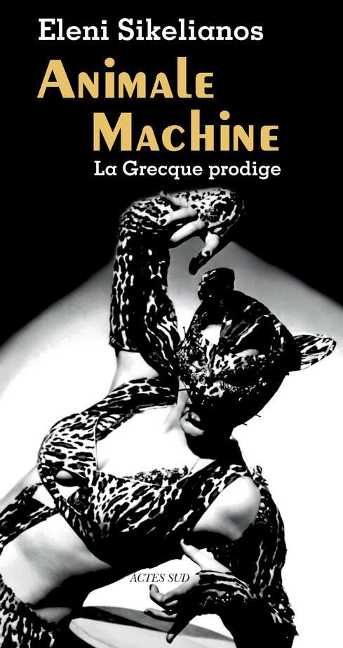 Animale machine ; la Grecque prodige  - Eleni Sikelianos