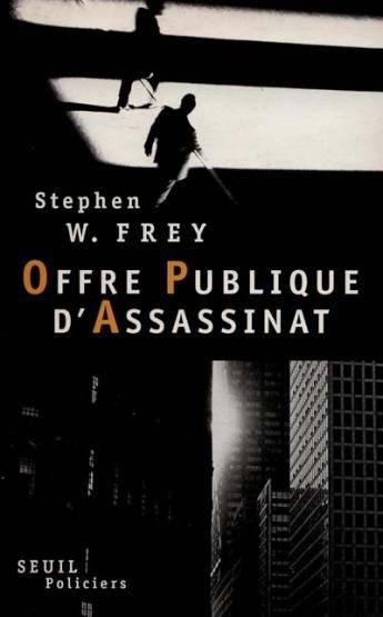 Offre publique d'assassinat  - Stephen W. Frey