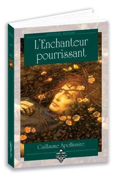 L'enchanteur pourrissant  - Guillaume Apollinaire