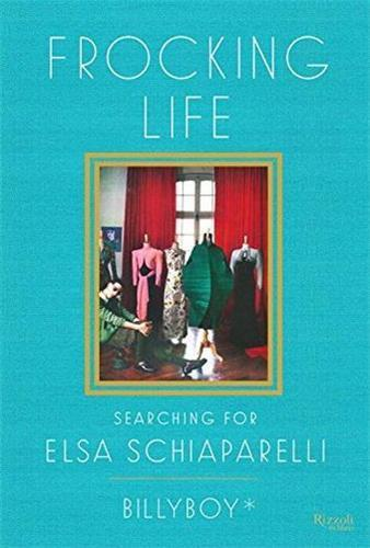 Frocking life searching for elsa schiaparelli  - Billyboy
