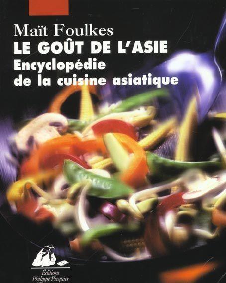 Livre le go t de l 39 asie encyclop die de la cuisine - Livre de cuisine asiatique ...