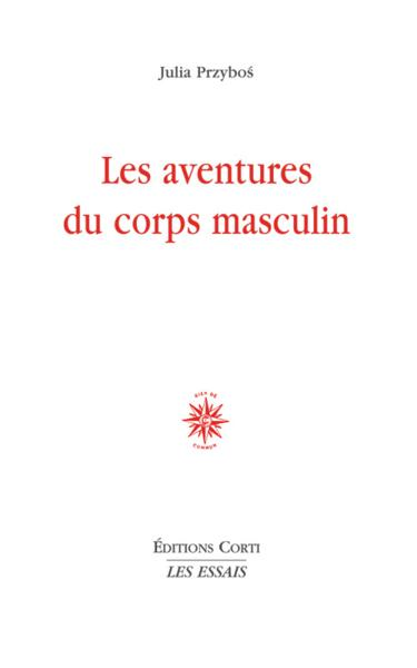 Les aventures du corps masculin  - Julia Przybos