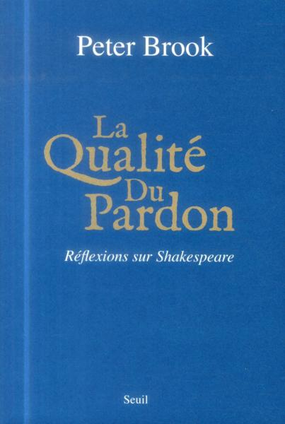 La qualité du pardon ; réflexions sur Shakespeare  - Peter Brook