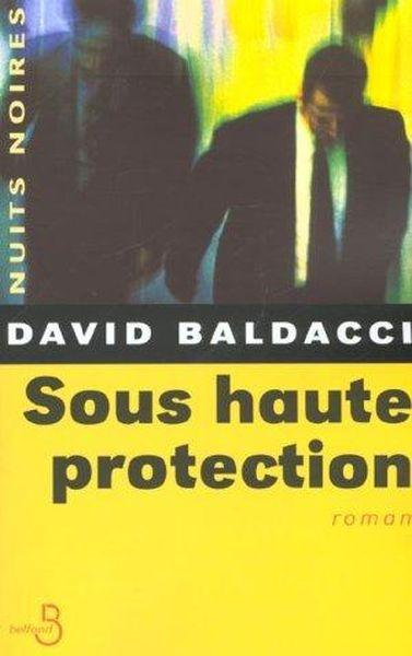 Sous haute protection  - David Baldacci