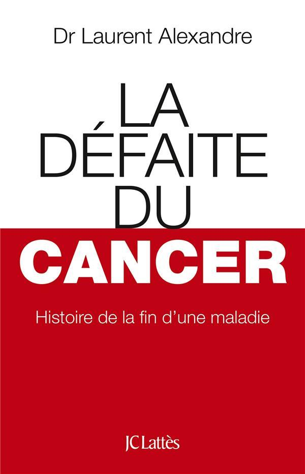 La défaite du cancer  - Laurent Alexandre