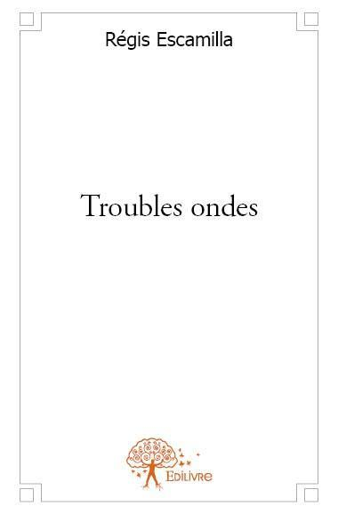Troubles ondes  - Regis Escamilla