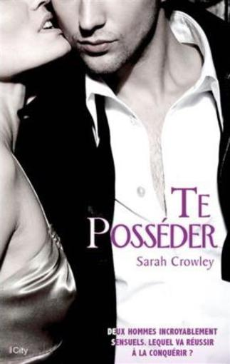 Te posséder  - Sarah Crowley