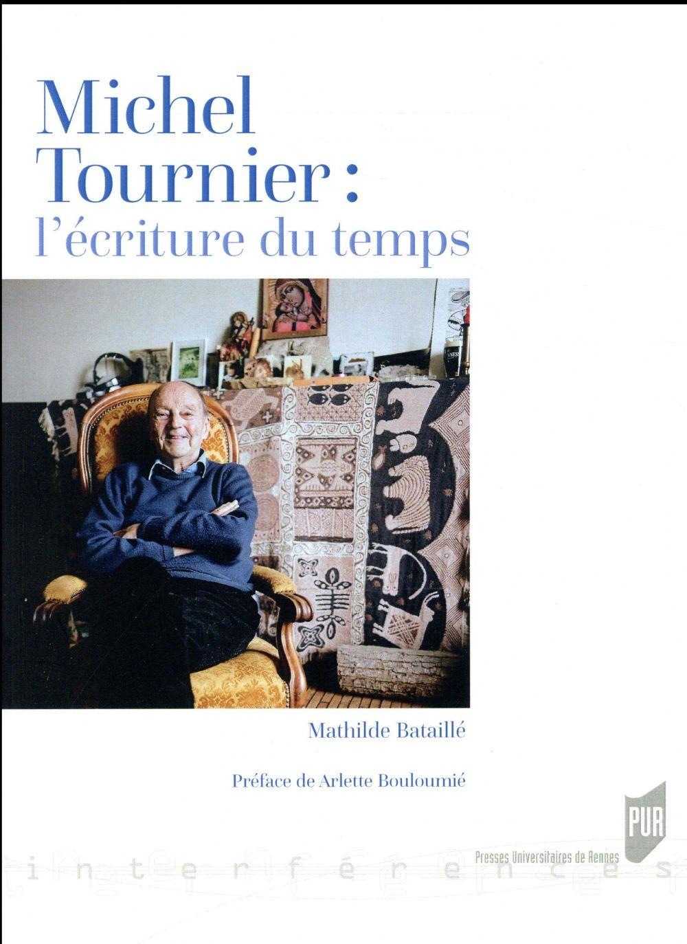 Michel Tournier : l'écriture du temps  - Mathilde Bataille