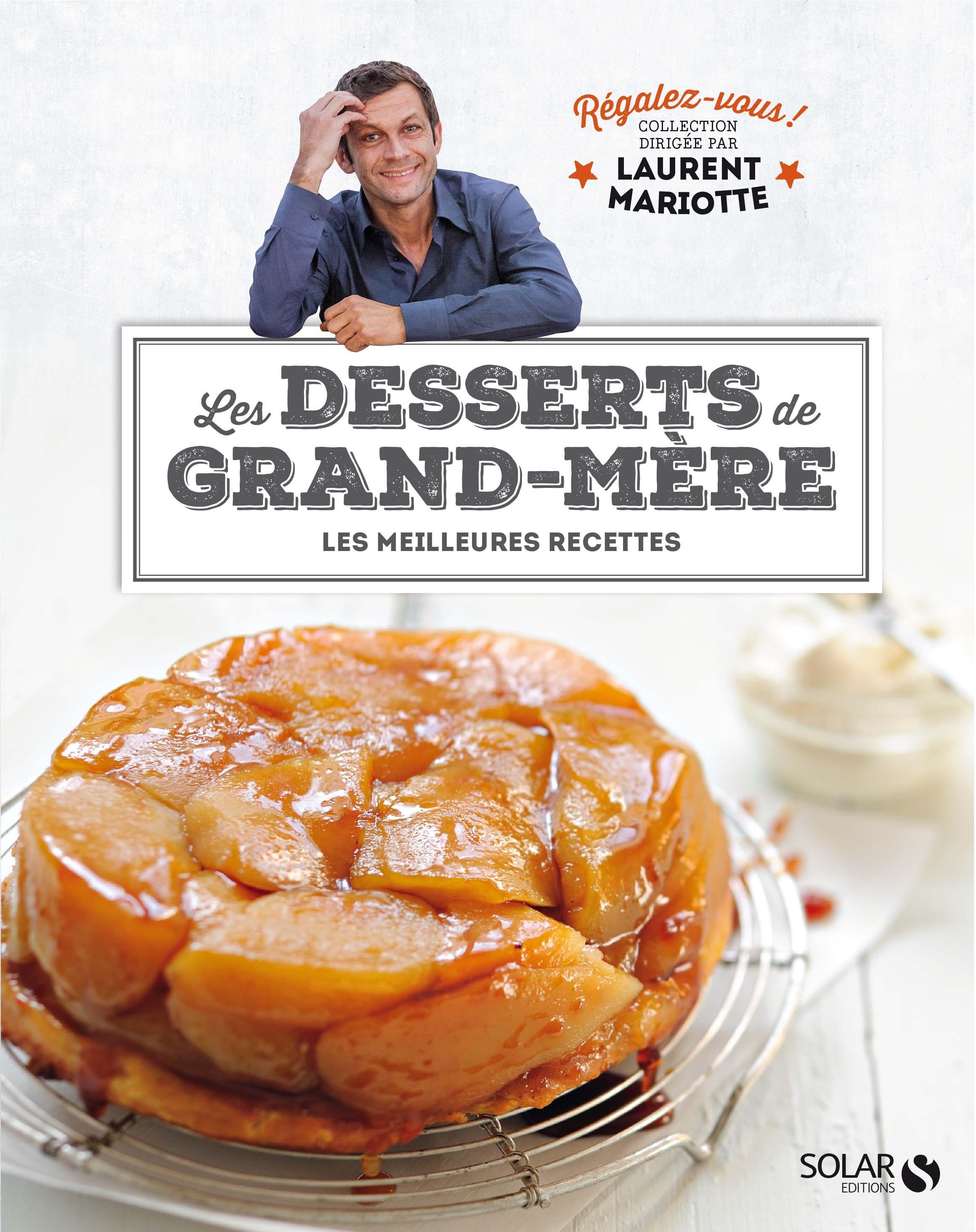 regalez vous les desserts de grand m 232 re de laurent mariotte livre neuf et occasion
