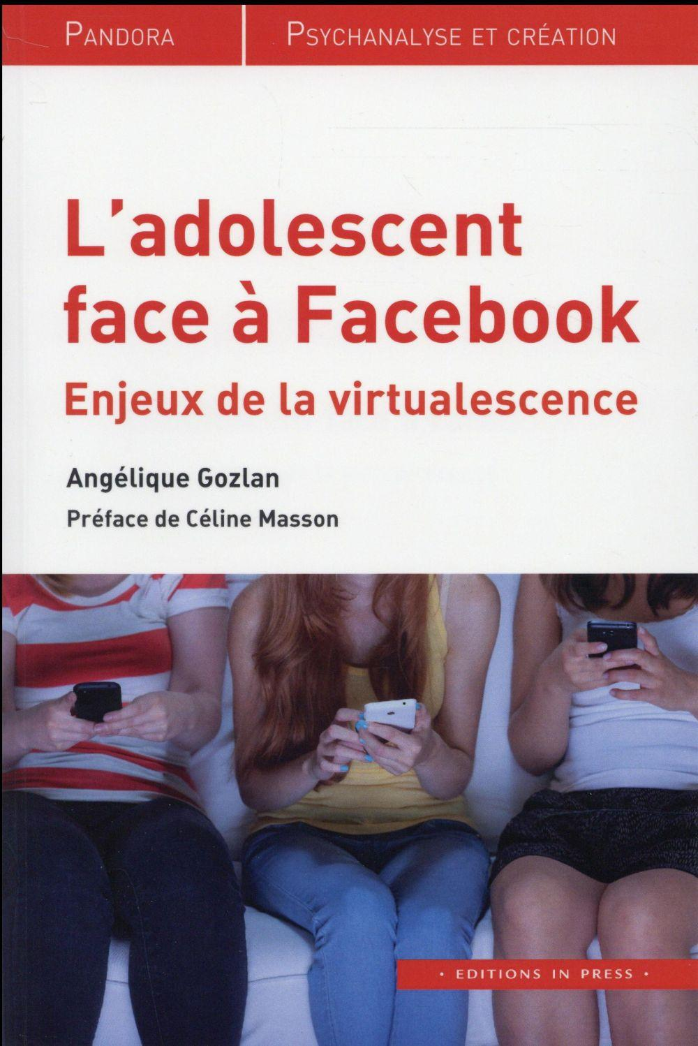 "L'adolescent face à Facebook : enjeux de la ""virtualescence""  - Angelique Gozlan"
