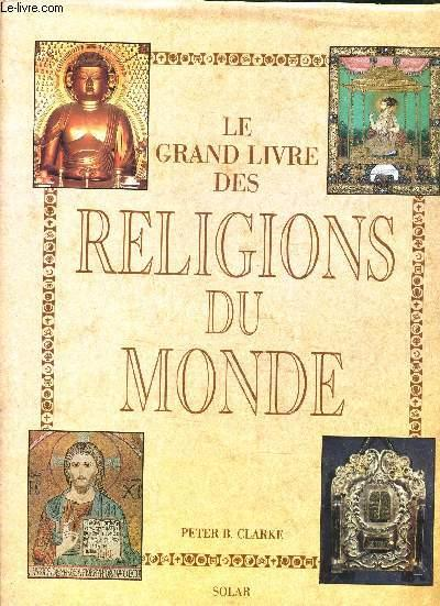 le grand livre des religions du monde clarke peter b peter b clarke clarke peter bernard. Black Bedroom Furniture Sets. Home Design Ideas