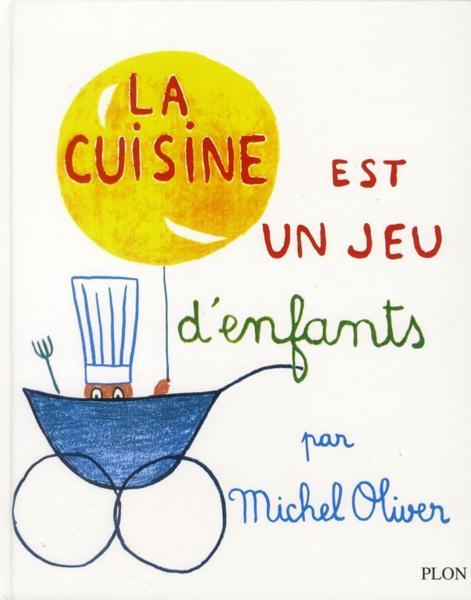 livre la cuisine est un jeu d 39 enfants michel oliver