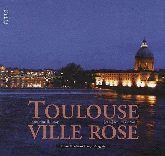 Toulouse, ville rose  - Sandrine Banessy  - Jean-Jacques Germain