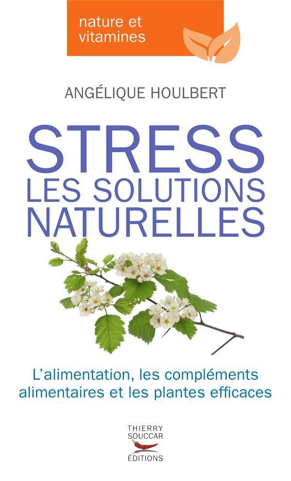 stress les solutions naturelles l 39 alimentation les compl ments alimentaires et les plantes. Black Bedroom Furniture Sets. Home Design Ideas