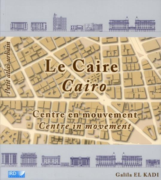 Le Caire ; centre en mouvement ; Cairo ; centre in movement  - Galila El Kadi