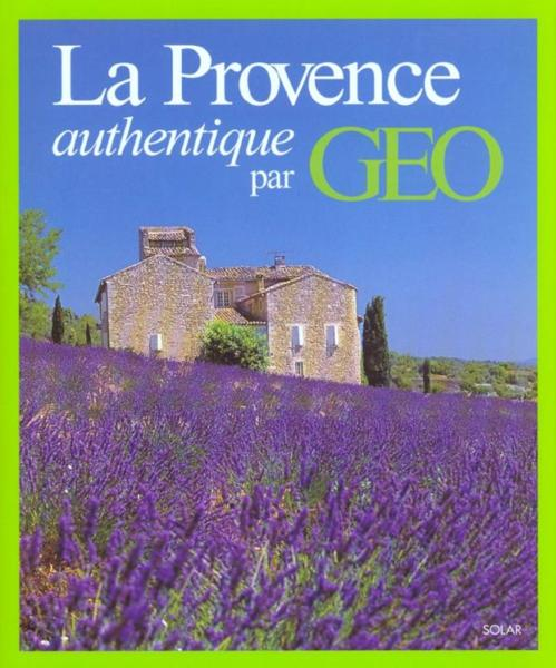 La Provence Authentique Par Geo  - Dominique Le Brun