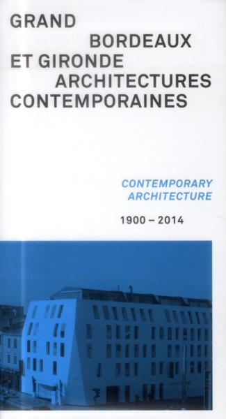Grand Bordeaux et Gironde ; architectures contemporaines ; 1900-2014  - Collectif