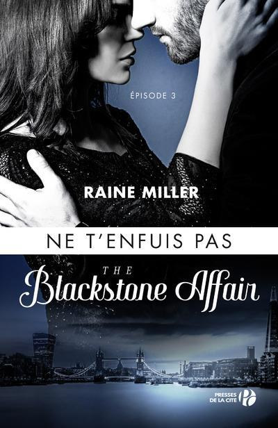 The Blackstone affair T.3 ; ne t'enfuis pas  - Raine Miller