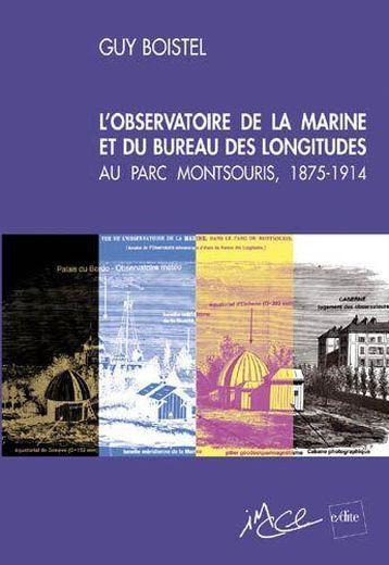 l 39 observatoire de la marine et du bureau des longitudes du parc montsouris 1875 1914 guy. Black Bedroom Furniture Sets. Home Design Ideas