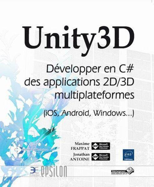 Unity3D ; développer en C# des applications 2/3D multiplateformes (iOS, Android, Windows...)  - Jonathan Antoine  - Maxime Frappat