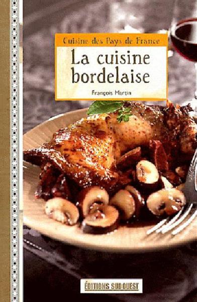 La cuisine bordelaise francois martin belgique loisirs - Cuisine bordelaise ...