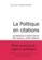 La Politique En Citations ; De Babylone A Michel Serres. 600 Auteurs. 2500 Citations