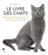 Le livre des chats ; 80 races pour tous les styles de vie