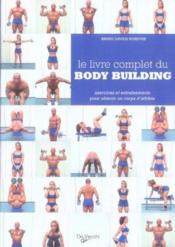 Le livre complet du body building ; exercices et entraînements pour obtenir un corps d'athlète - Couverture - Format classique