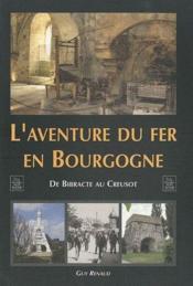 L'aventure du fer en Bourgogne ; de Bibracte au Creusot - Couverture - Format classique