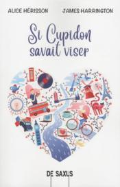 Vente livre :  Si Cupidon savait viser  - Julia/Gabriel - Julia/Gabriel - James Harrington - Alice Herisson