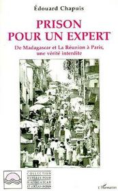 Prison pour un expert ; de Madagascar et la Réunion à Paris, une vérité interdite - Intérieur - Format classique