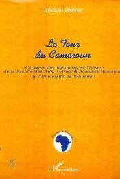 Le Tour Du Cameroun ; A Travers Des Memoires Et Theses De La Faculte Des Arts Lettres Et Sciences Humaines - Intérieur - Format classique