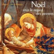 Noël ; sous le regard des peintres - Couverture - Format classique