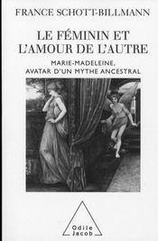 Le féminin et l'amour de l'autre ; Marie-Madeleine, avatar d'un mythe ancestral - Intérieur - Format classique