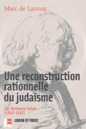 Une reconstruction rationnelle du judaïsme ; sur Hermann Cohenn (1842-1918) - Couverture - Format classique
