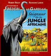 Frédéri le gardian t.3 ; seigneur de la jungle africaine - Couverture - Format classique