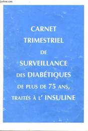 Carnet Trimestriel De Surveillance Des Diabetiques De Plus De 75 Ans, Traites A L'Insuline - Couverture - Format classique