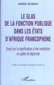 Le Glas De La Fonction Publique Dans Les Etats D'Afrique Francophone ; Essai Sur La Signification D'Une Institution - Intérieur - Format classique