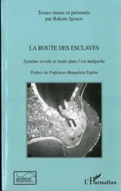 La Route Des Esclaves ; Systeme Sevile Et Traite Dans L'Est Malgache - Couverture - Format classique