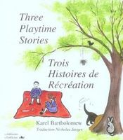 Trois histoires de récréation ; three playtime stories ; 6/9 ans - Intérieur - Format classique