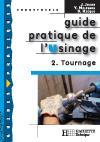 GUIDE PRATIQUE DE L'USINAGE T.2 ; TOURNAGE  - Jacob Joseph - Jacob/Malesson