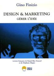 Vente livre :  Design et marketing ; gérer l'idee  - Gino Finizio