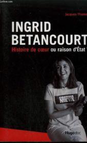 Ingrid betancourt ; histoire de coeur ou raison d'etat ? - Couverture - Format classique