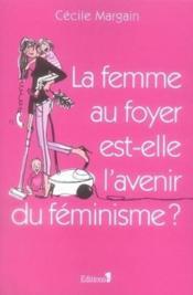 La femme au foyer est-elle l'avenir du féminisme ? - Couverture - Format classique