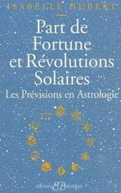 Part de fortune et révolutions solaires ; les prévisions en astrologie - Couverture - Format classique