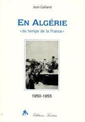 En Algérie «du temps de la France» ; 1950-1955 - Couverture - Format classique