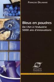Bleus en poudres ; de l'Art à l'industrie ; 5000 ans d'innovations - Intérieur - Format classique