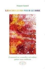 Les couleurs pour le dire ; comment se connaître soi-même grâce aux couleurs - Couverture - Format classique